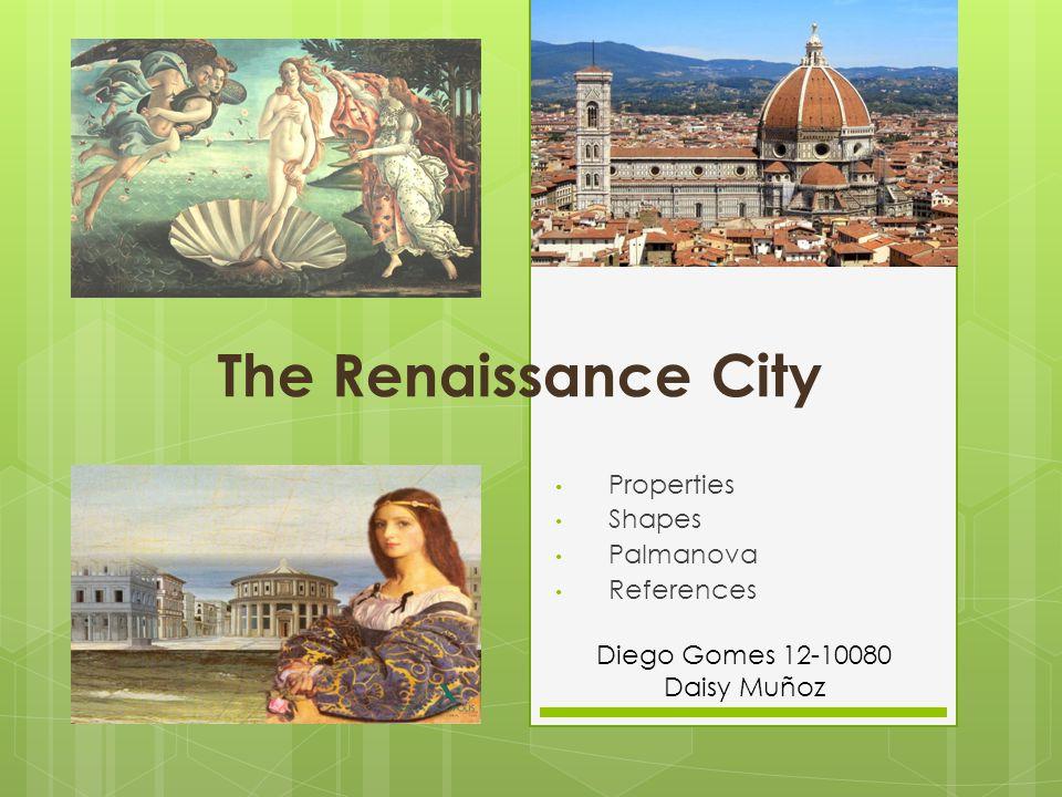The Renaissance City Properties Shapes Palmanova References Diego Gomes 12-10080 Daisy Muñoz