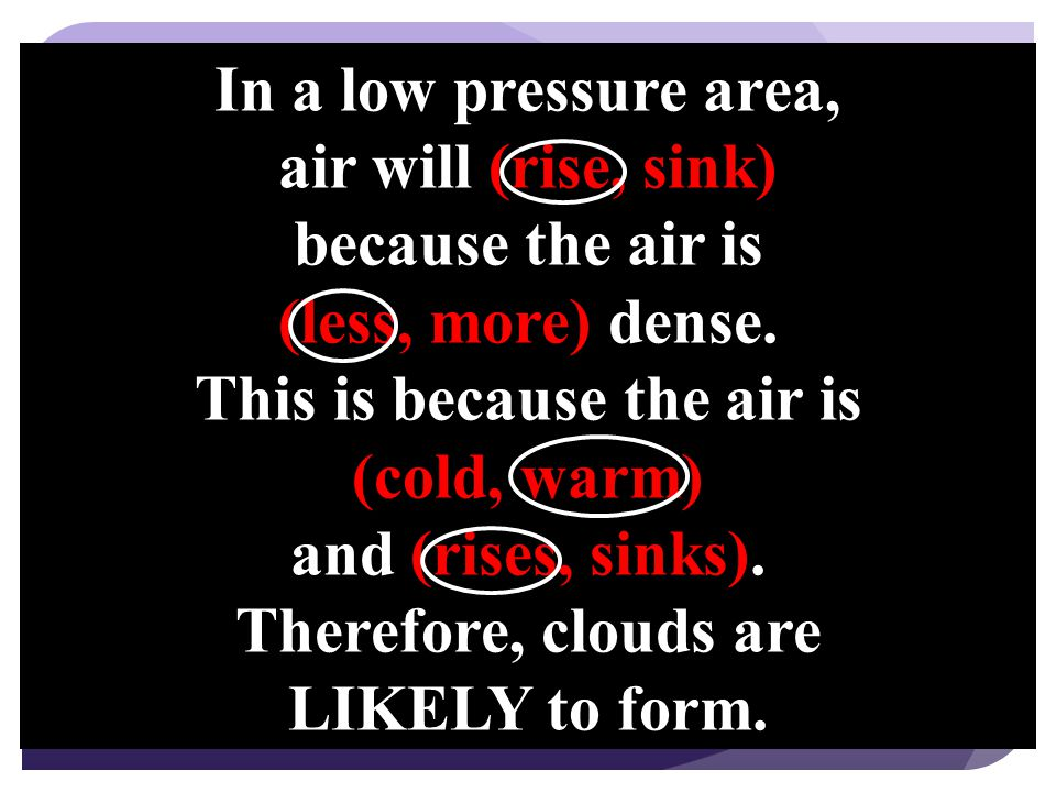 low pressure high pressure warm or cold air air rising or sinking clouds or no clouds clockwise or counterclockwise wind direction winds toward or away from the center
