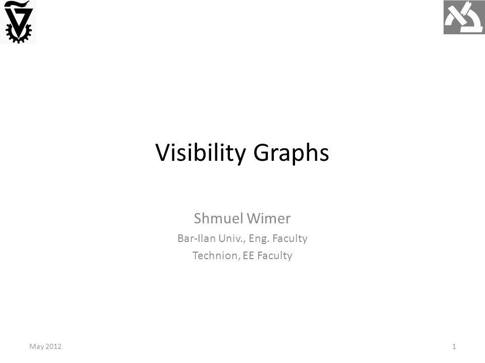 Visibility Graphs May 20121 Shmuel Wimer Bar-Ilan Univ., Eng. Faculty Technion, EE Faculty