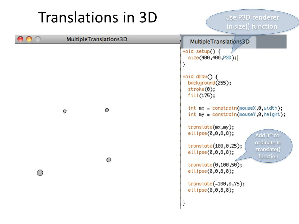 Translations in 3D Use P3D renderer in size() function Add 3 rd co- ordinate to translate() function