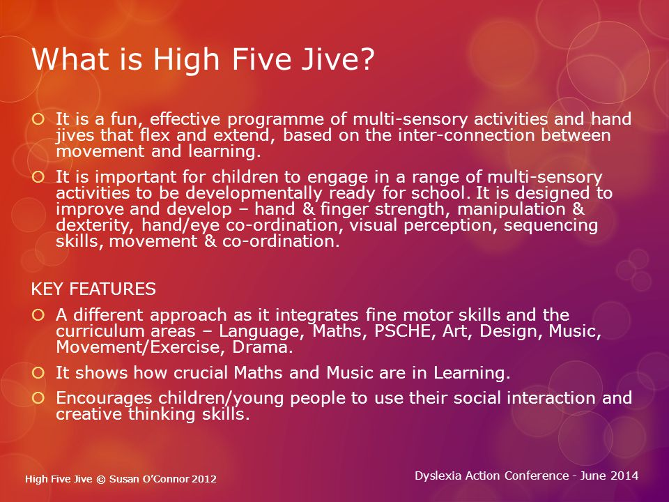 High Five Jive © Susan O'Connor 2012 Dyslexia Action Conference - June 2014 High Five Jive © Susan O'Connor 2012 Who will benefit.