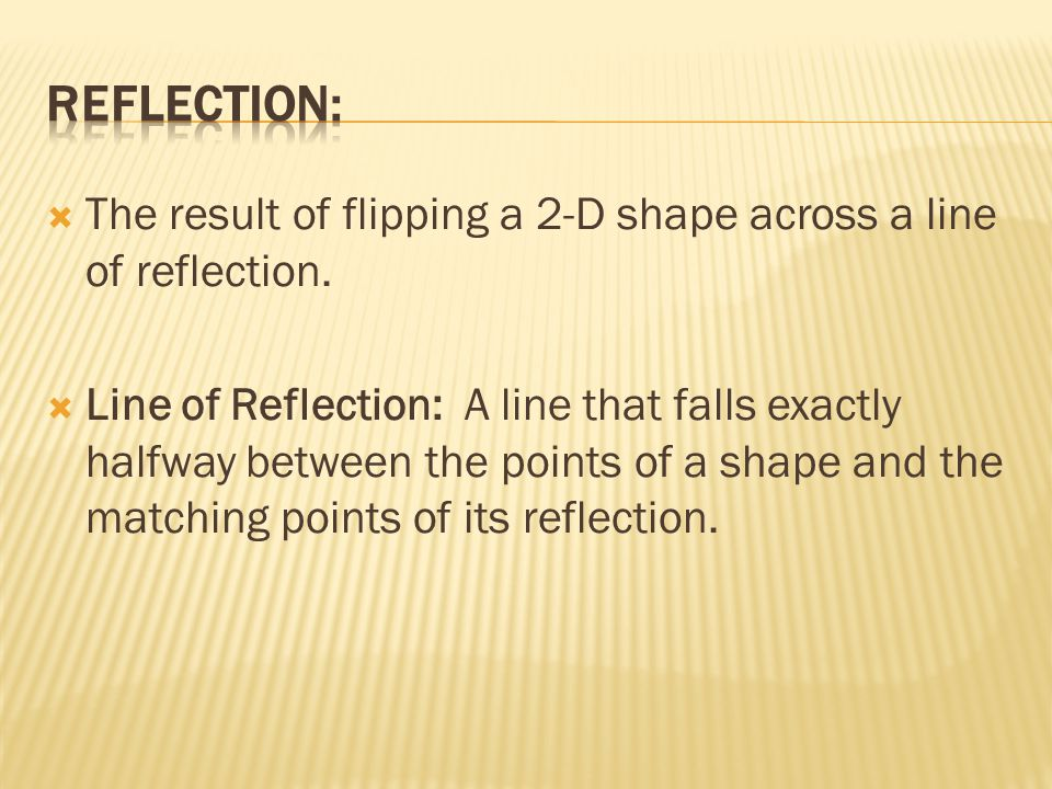 The result of flipping a 2-D shape across a line of reflection.