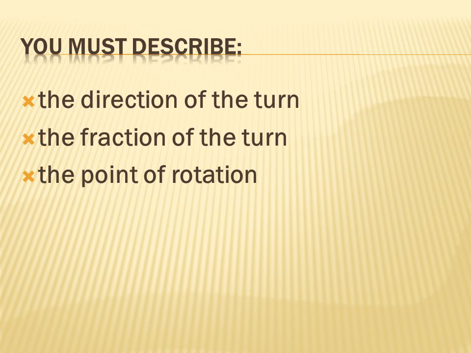  the direction of the turn  the fraction of the turn  the point of rotation