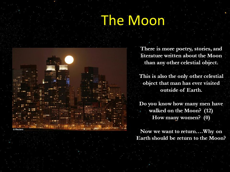 The Moon There is more poetry, stories, and literature written about the Moon than any other celestial object.