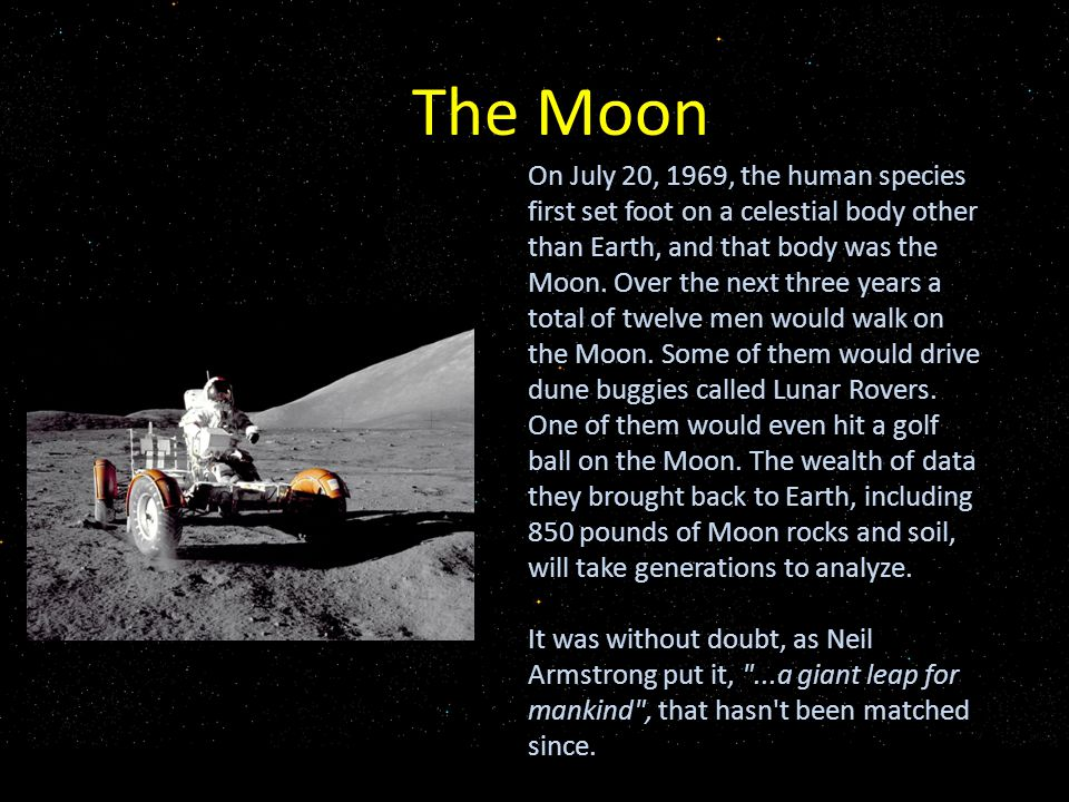 The Moon On July 20, 1969, the human species first set foot on a celestial body other than Earth, and that body was the Moon.