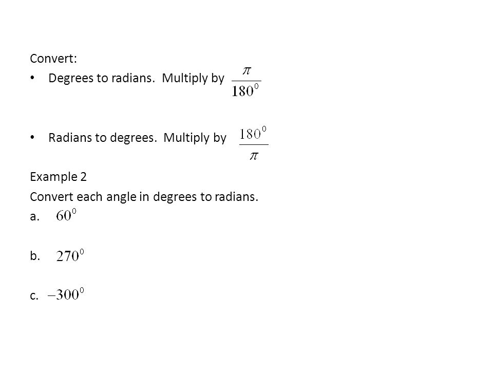 Convert: Degrees to radians. Multiply by Radians to degrees.