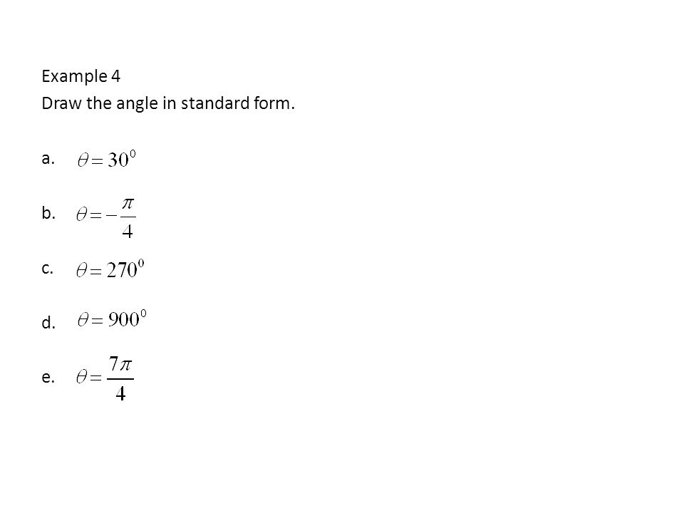Example 4 Draw the angle in standard form. a. b. c. d. e.