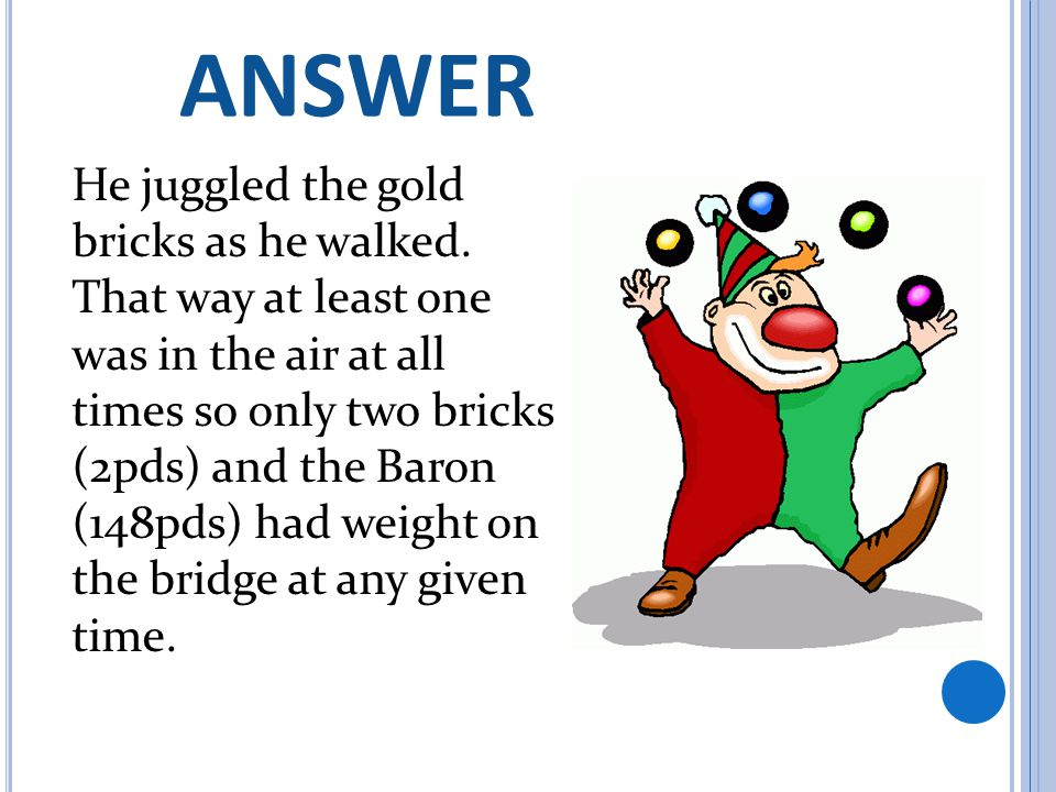 C RITICAL T HINKING 2 A Clown-Undrum: Baron Chillarado the Clown earned 3 gold bricks after working an 8 th grade b-day party.