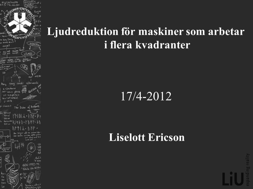 Ljudreduktion för maskiner som arbetar i flera kvadranter 17/4-2012 Liselott Ericson