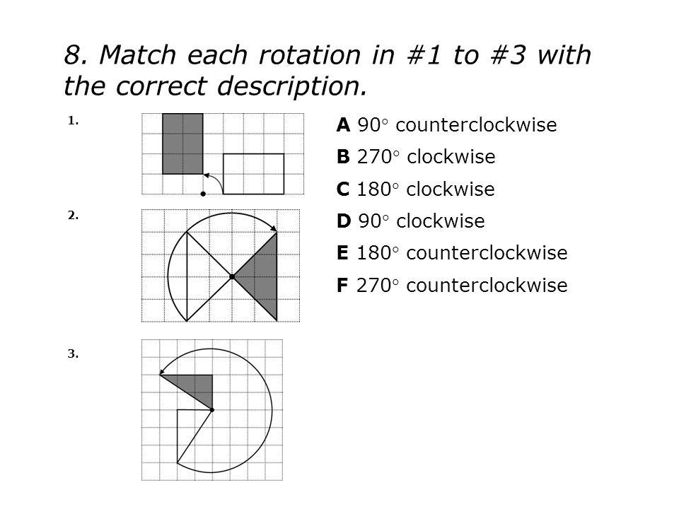 1. A 90 counterclockwise B 270 clockwise C 180 clockwise D 90 clockwise E 180 counterclockwise F 270 counterclockwise 2. 3. 8. Match each rotati