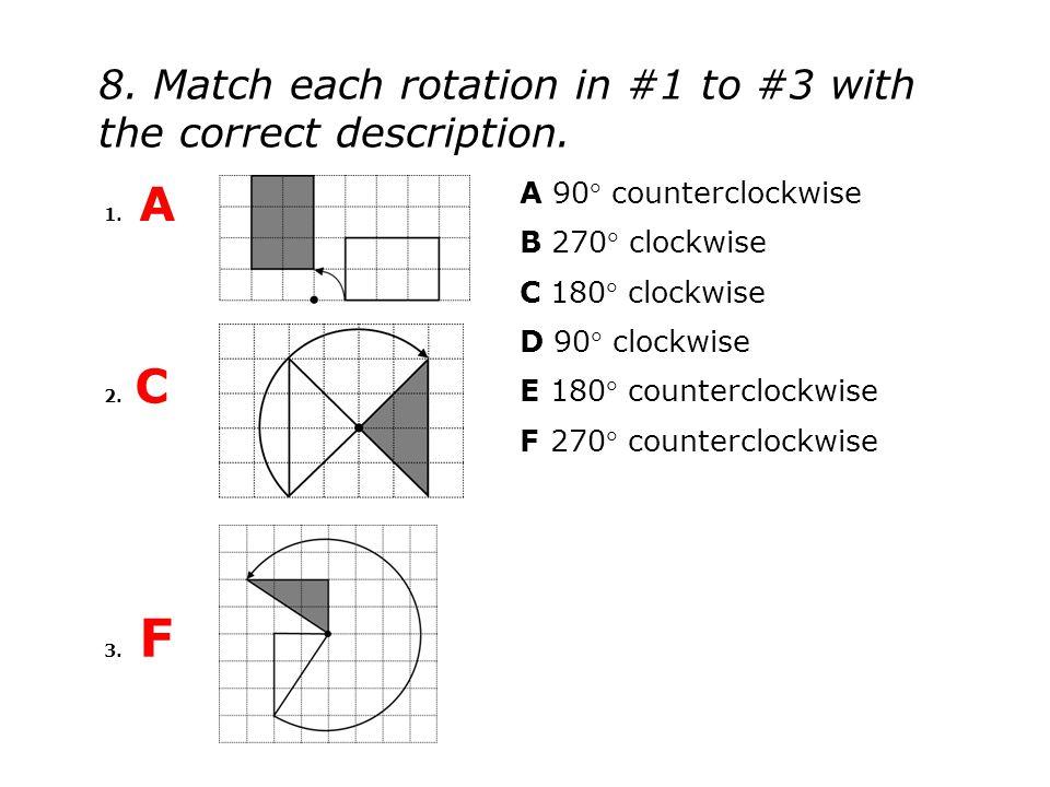 1. A A 90 counterclockwise B 270 clockwise C 180 clockwise D 90 clockwise E 180 counterclockwise F 270 counterclockwise 2. C 3. F 8. Match each