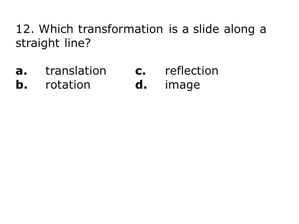 12. Which transformation is a slide along a straight line.