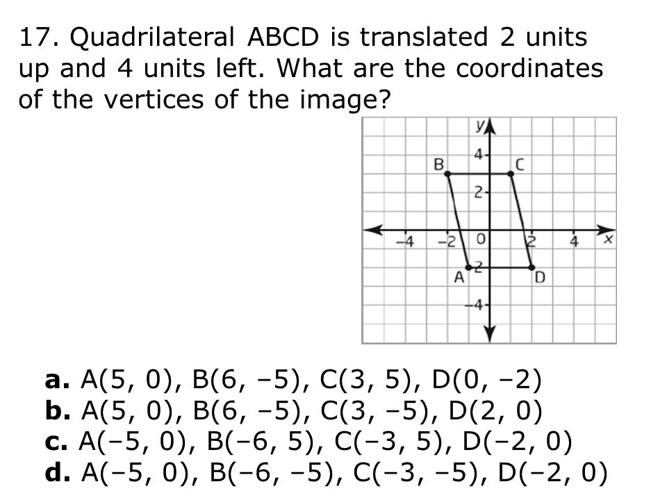 17. Quadrilateral ABCD is translated 2 units up and 4 units left.