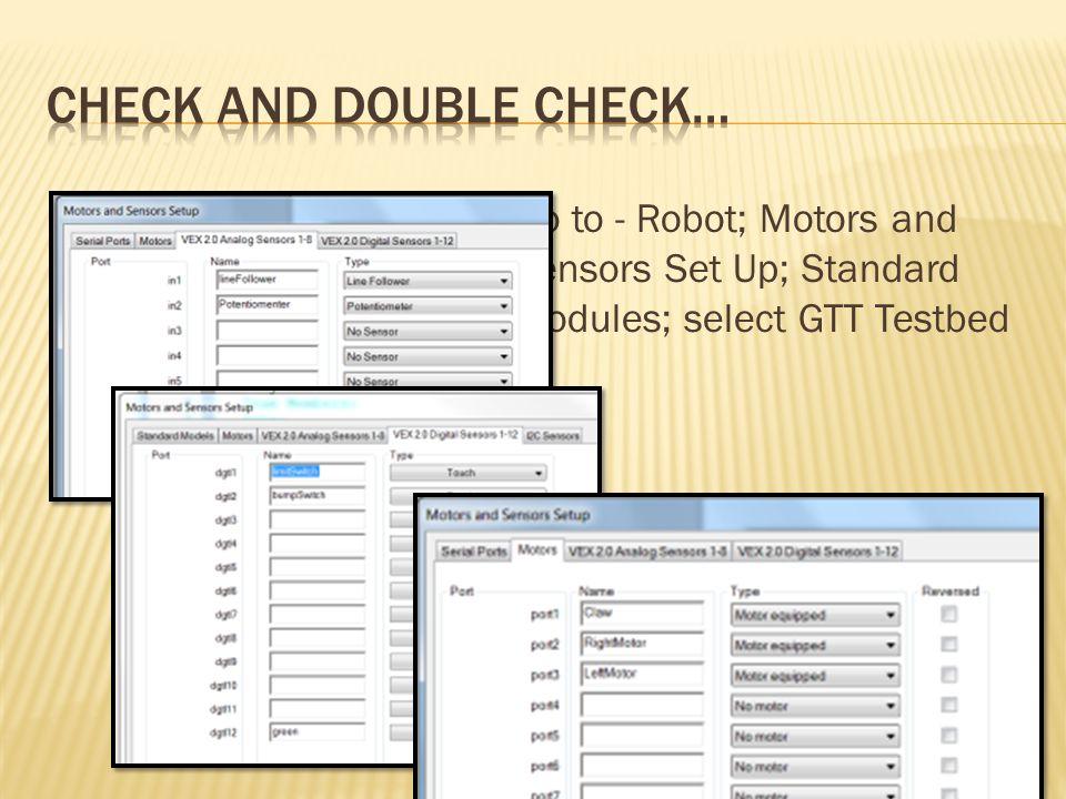  Go to - Robot; Motors and Sensors Set Up; Standard Modules; select GTT Testbed