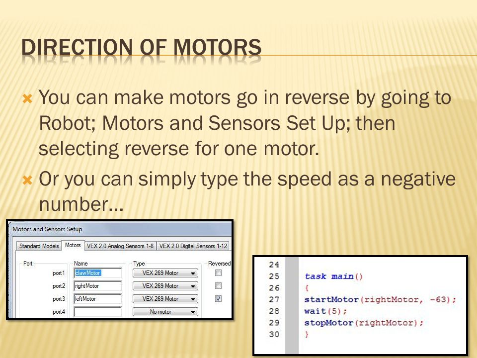  You can make motors go in reverse by going to Robot; Motors and Sensors Set Up; then selecting reverse for one motor.  Or you can simply type the s