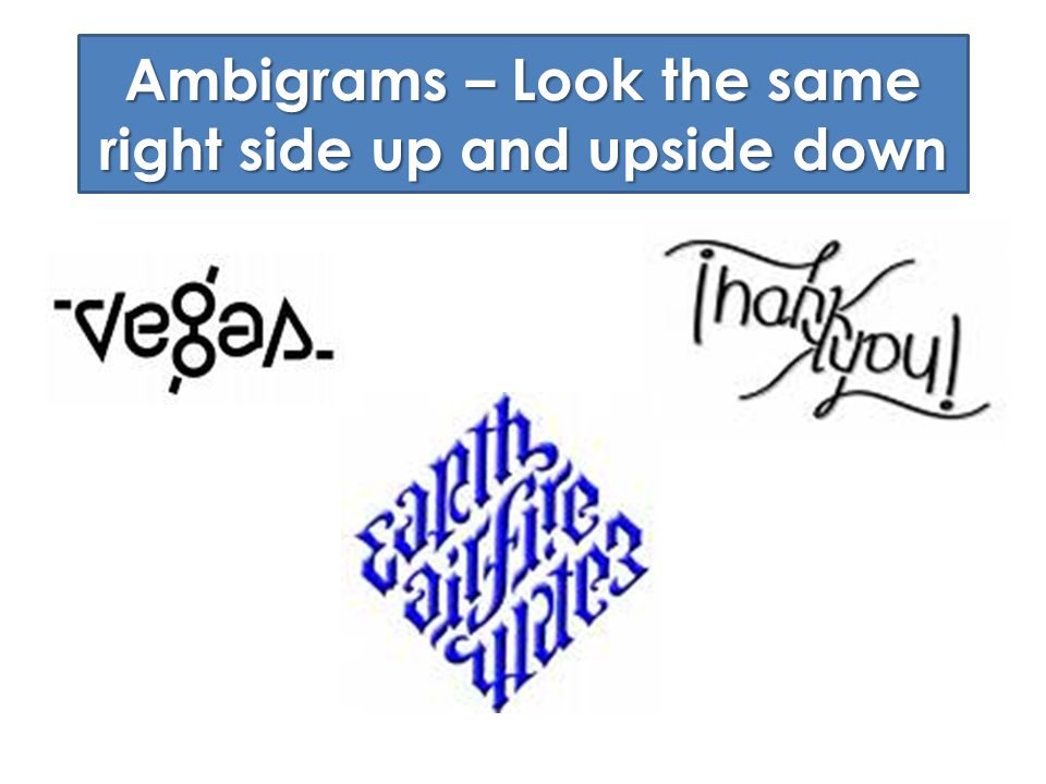 Ambigrams – Look the same right side up and upside down