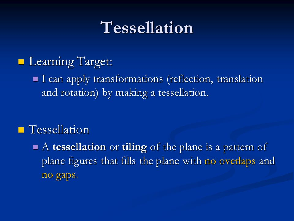 Tessellation Learning Target: Learning Target: I can apply transformations (reflection, translation and rotation) by making a tessellation. I can appl