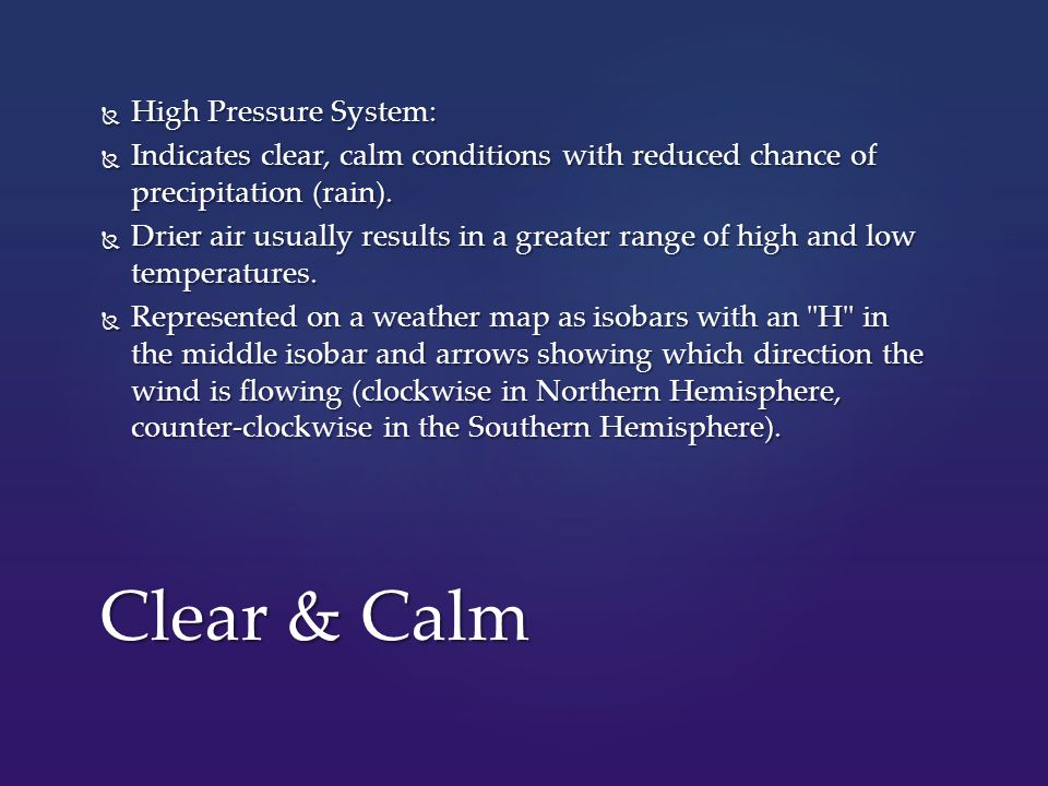  High Pressure System:  Indicates clear, calm conditions with reduced chance of precipitation (rain).