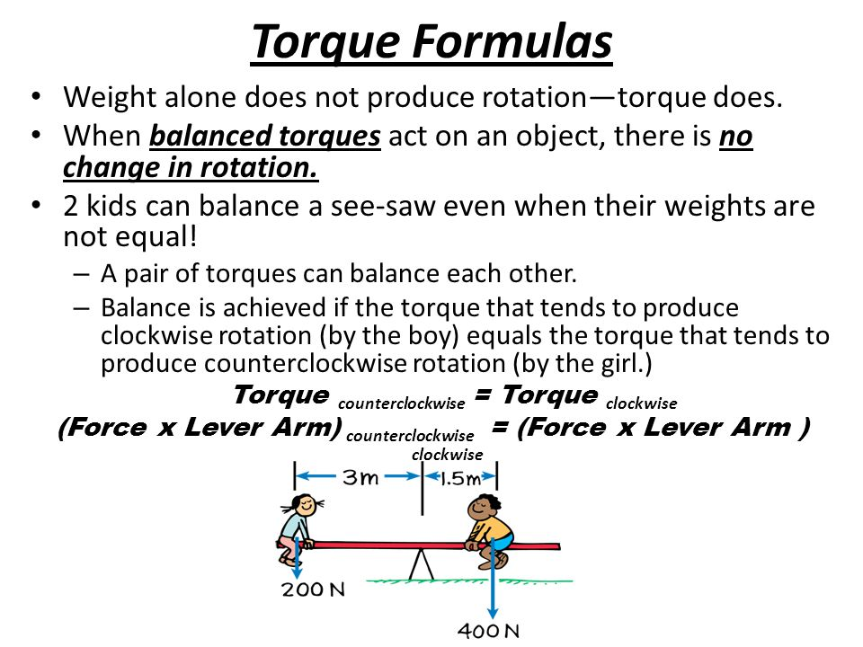 Torque Formulas Weight alone does not produce rotation—torque does. When balanced torques act on an object, there is no change in rotation. 2 kids can