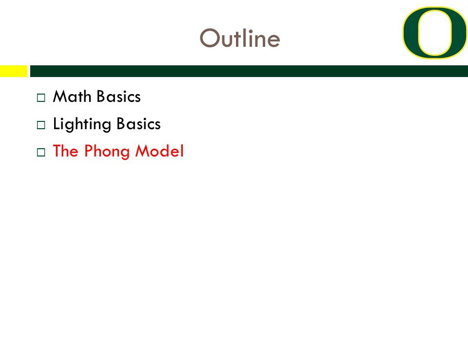 Outline  Math Basics  Lighting Basics  The Phong Model