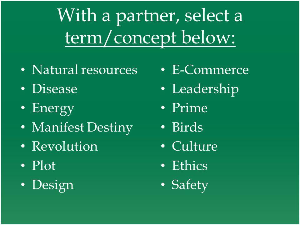 With a partner, select a term/concept below: Natural resources Disease Energy Manifest Destiny Revolution Plot Design E-Commerce Leadership Prime Birds Culture Ethics Safety