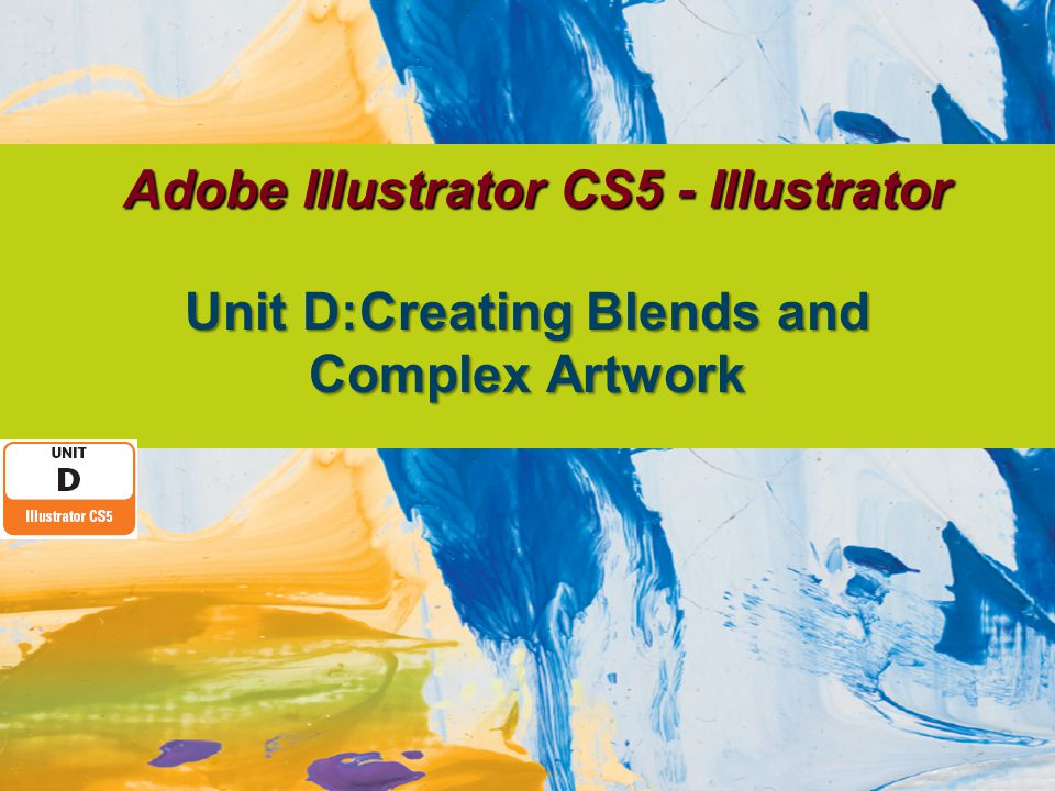 Adobe Illustrator CS5 - Illustrator Unit D:Creating Blends and Complex Artwork