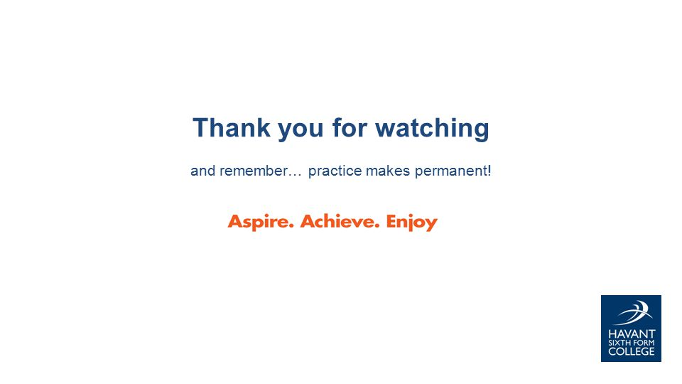 Thank you for watching and remember… practice makes permanent!