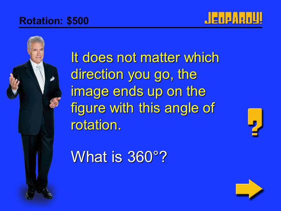Rotation: $400 A rotation of +270° can also be described like this. What is -90°?