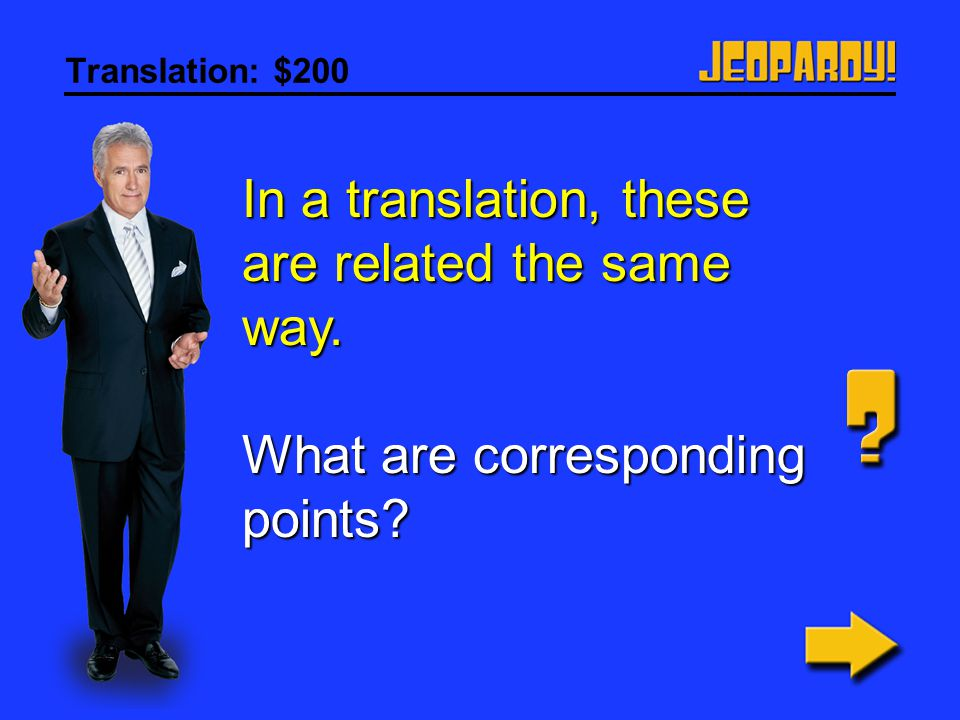 Translation: $100 A transformation known as a translation. What is sliding a shape to another location without changing how it looks?