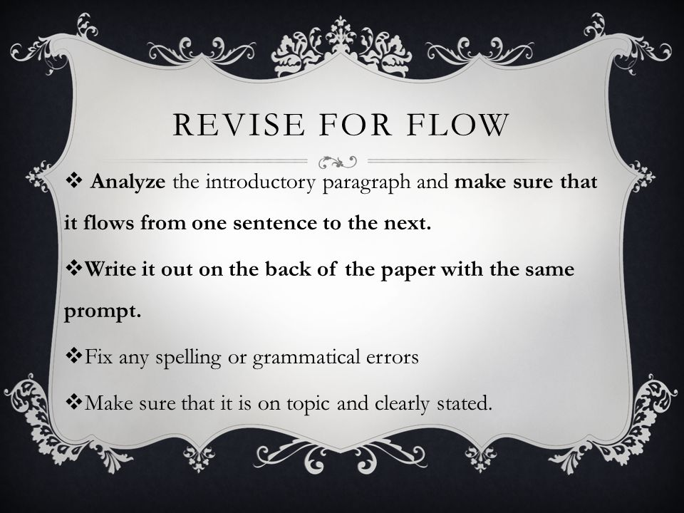REVISE FOR FLOW  Analyze the introductory paragraph and make sure that it flows from one sentence to the next.