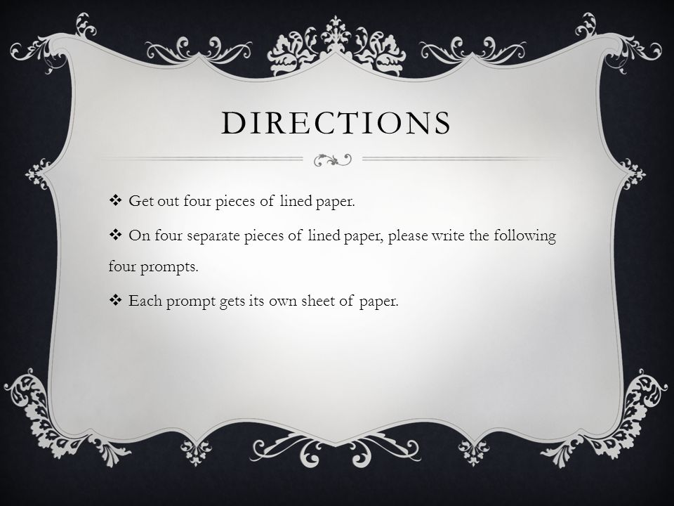 DIRECTIONS  Get out four pieces of lined paper.