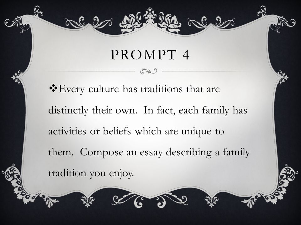 PROMPT 4  Every culture has traditions that are distinctly their own.