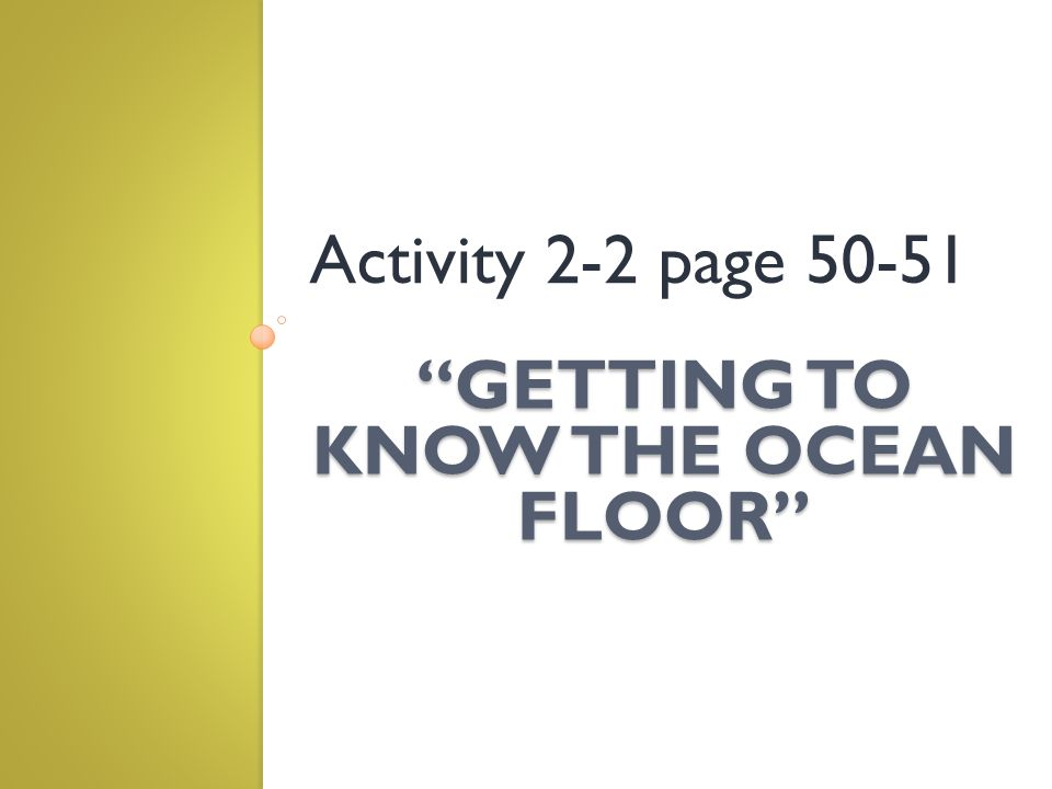 GETTING TO KNOW THE OCEAN FLOOR Activity 2-2 page 50-51