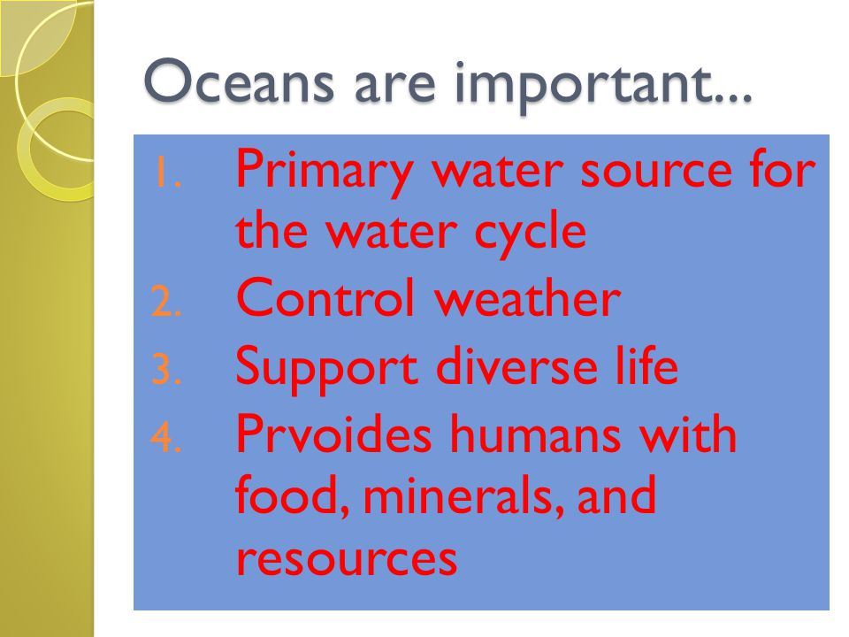 Oceans are important... 1. Primary water source for the water cycle 2.