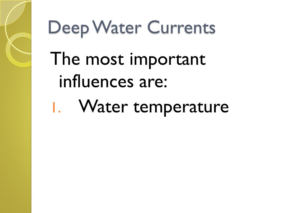 Deep Water Currents The most important influences are: 1. Water temperature