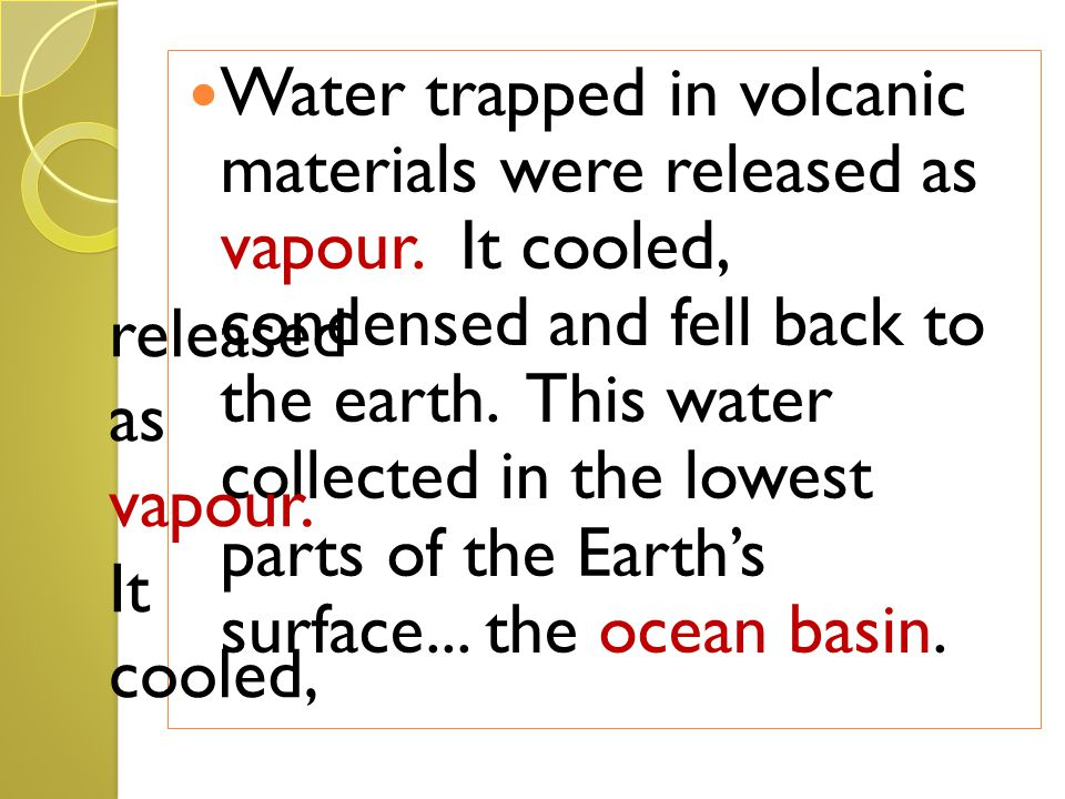 Water trapped in volcanic materials were released as vapour.