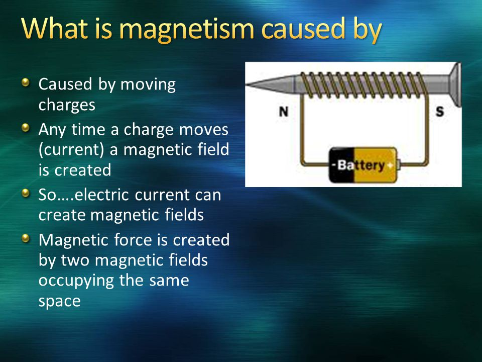 Caused by moving charges Any time a charge moves (current) a magnetic field is created So….electric current can create magnetic fields Magnetic force is created by two magnetic fields occupying the same space