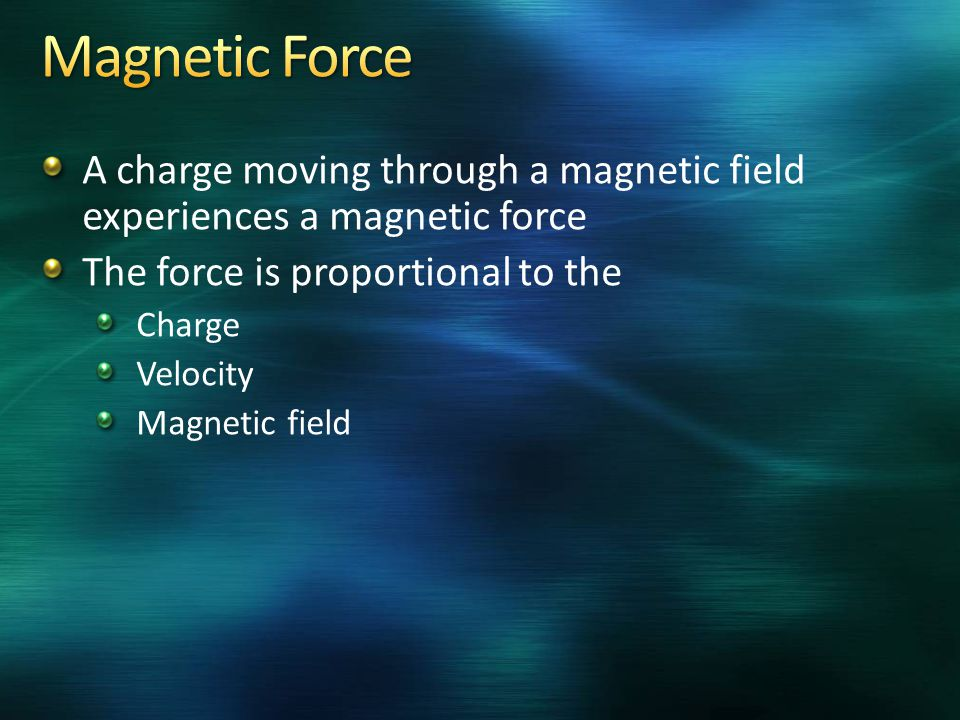 A charge moving through a magnetic field experiences a magnetic force The force is proportional to the Charge Velocity Magnetic field