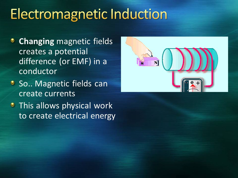 Changing magnetic fields creates a potential difference (or EMF) in a conductor So.. Magnetic fields can create currents This allows physical work to