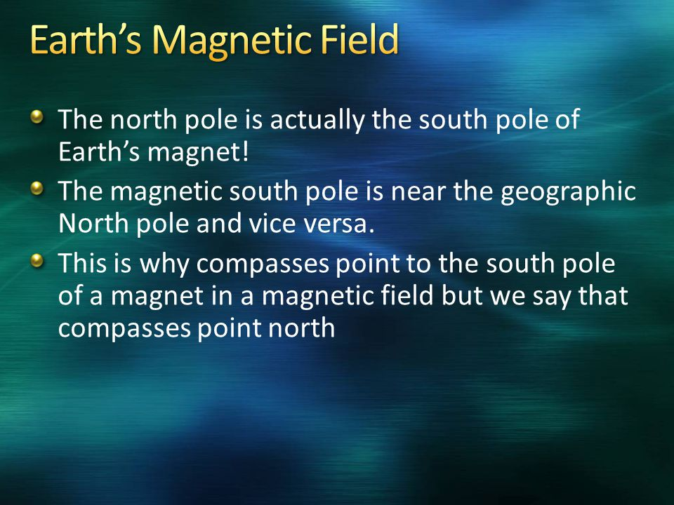 The north pole is actually the south pole of Earth's magnet! The magnetic south pole is near the geographic North pole and vice versa. This is why com