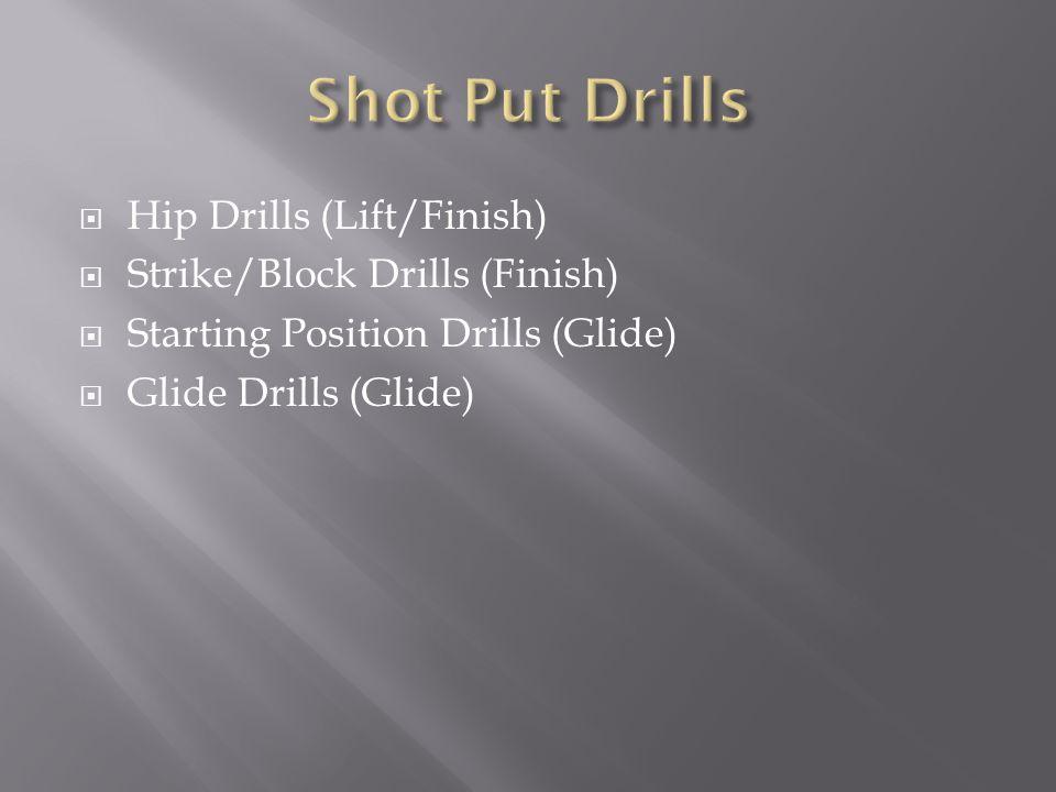  Hip Drills (Lift/Finish)  Strike/Block Drills (Finish)  Starting Position Drills (Glide)  Glide Drills (Glide)