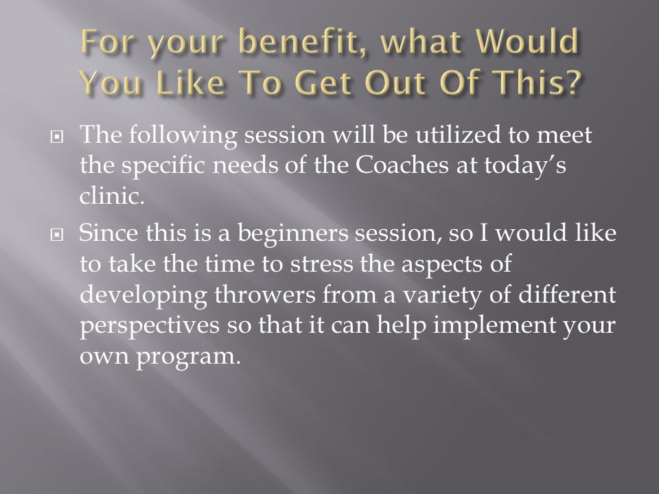  The following session will be utilized to meet the specific needs of the Coaches at today's clinic.