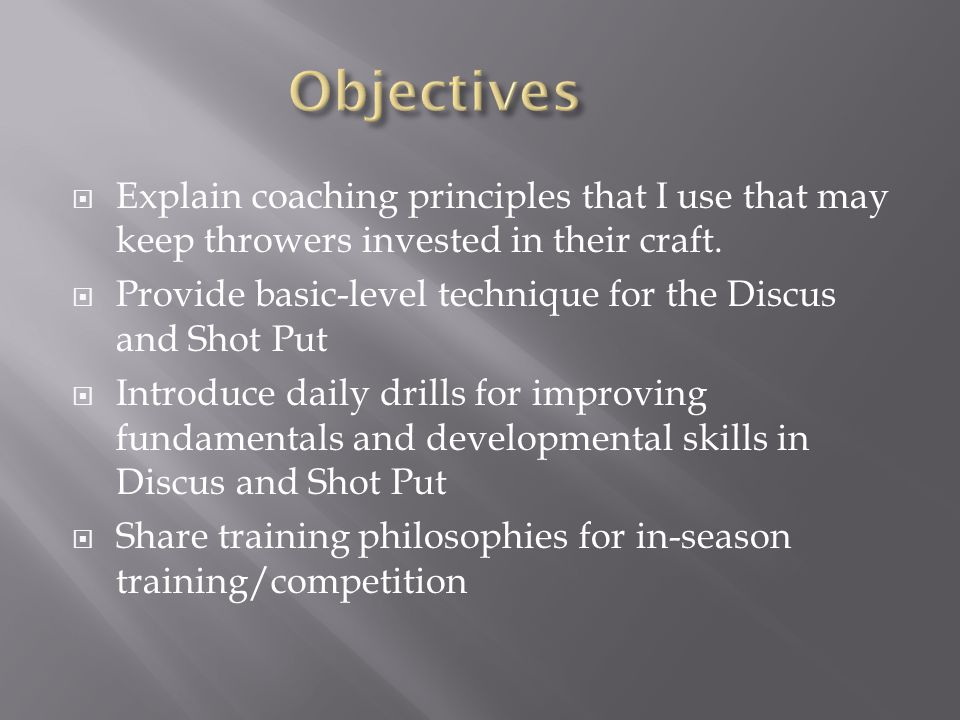  Explain coaching principles that I use that may keep throwers invested in their craft.  Provide basic-level technique for the Discus and Shot Put 