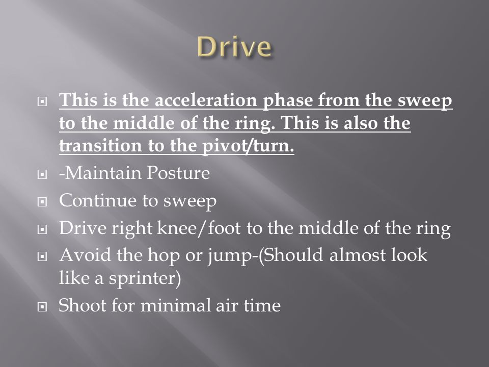  This is the acceleration phase from the sweep to the middle of the ring. This is also the transition to the pivot/turn.  -Maintain Posture  Contin