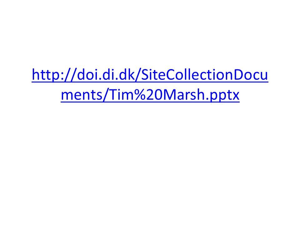 http://doi.di.dk/SiteCollectionDocu ments/Tim%20Marsh.pptx