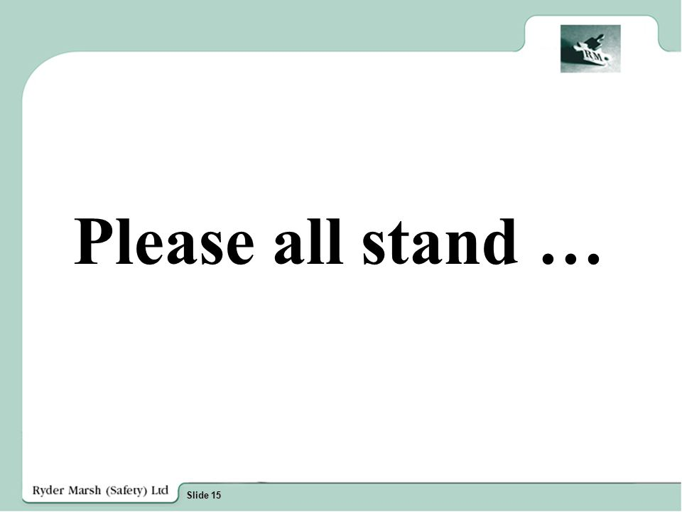 Slide 15 Please all stand …