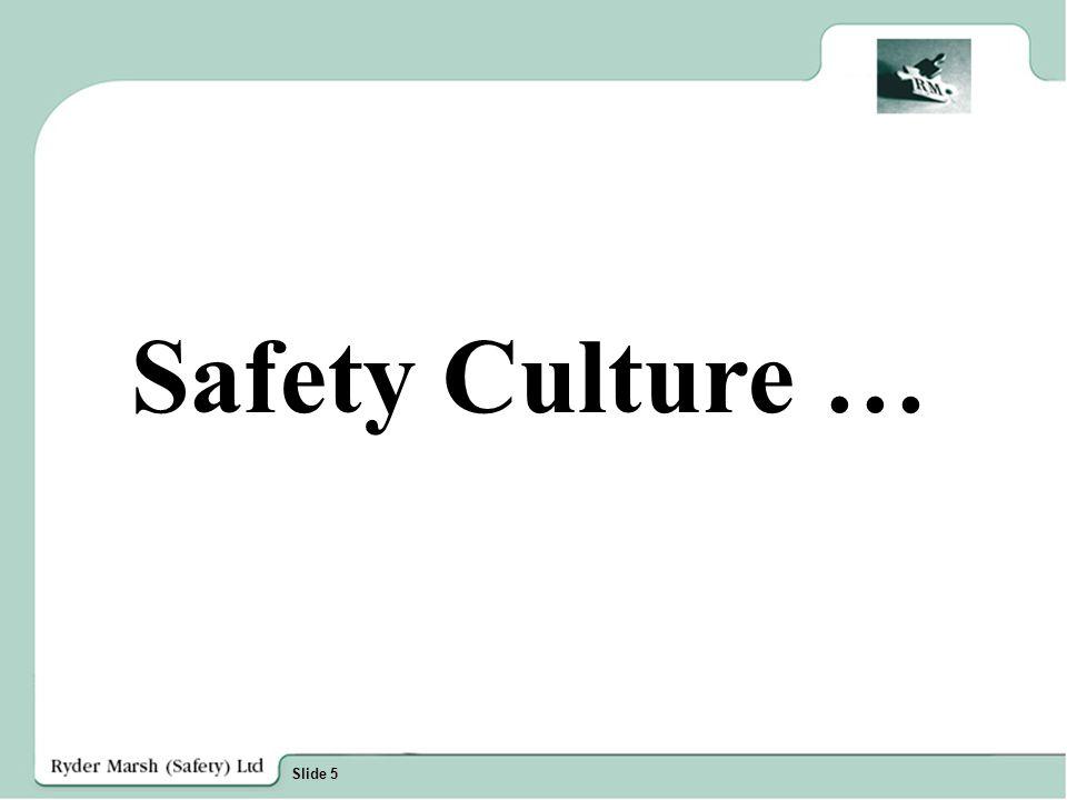 Slide 5 Safety Culture …