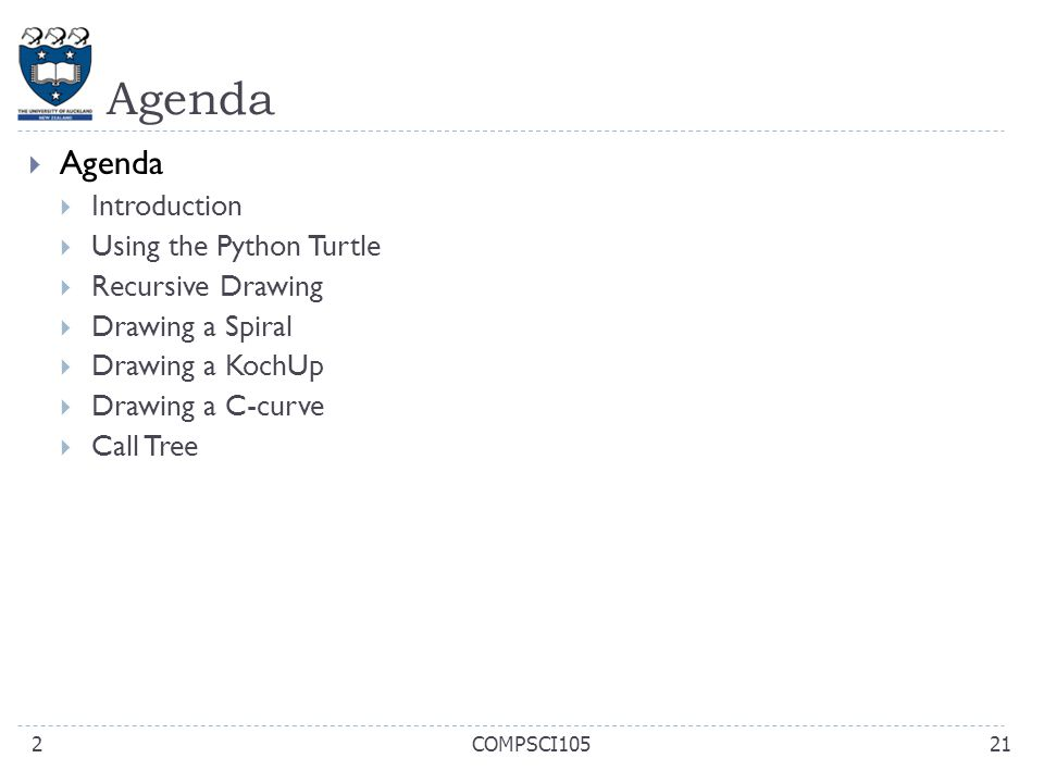 Agenda 21COMPSCI1052  Agenda  Introduction  Using the Python Turtle  Recursive Drawing  Drawing a Spiral  Drawing a KochUp  Drawing a C-curve 
