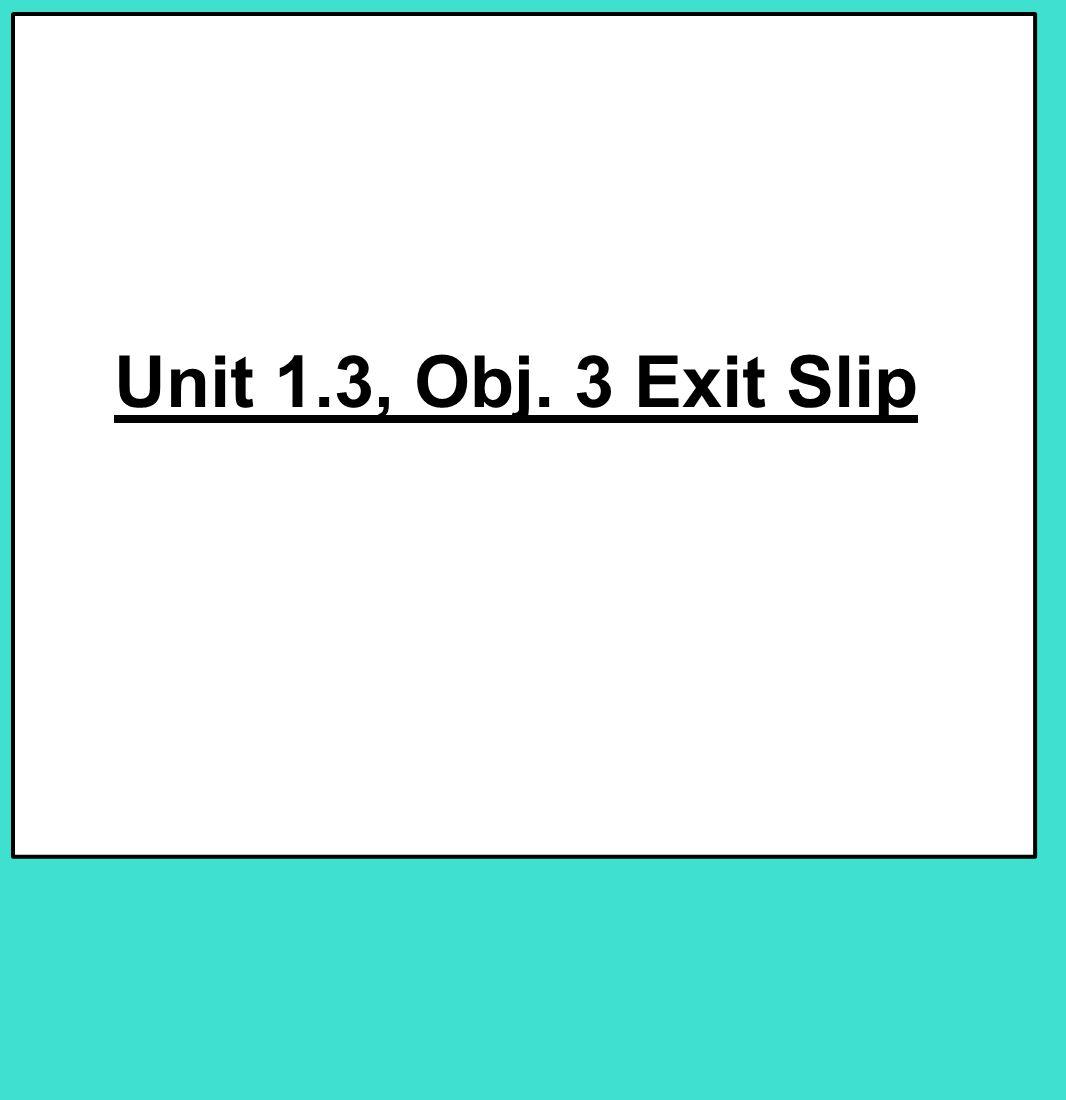 Unit 1.3, Obj. 3 Exit Slip