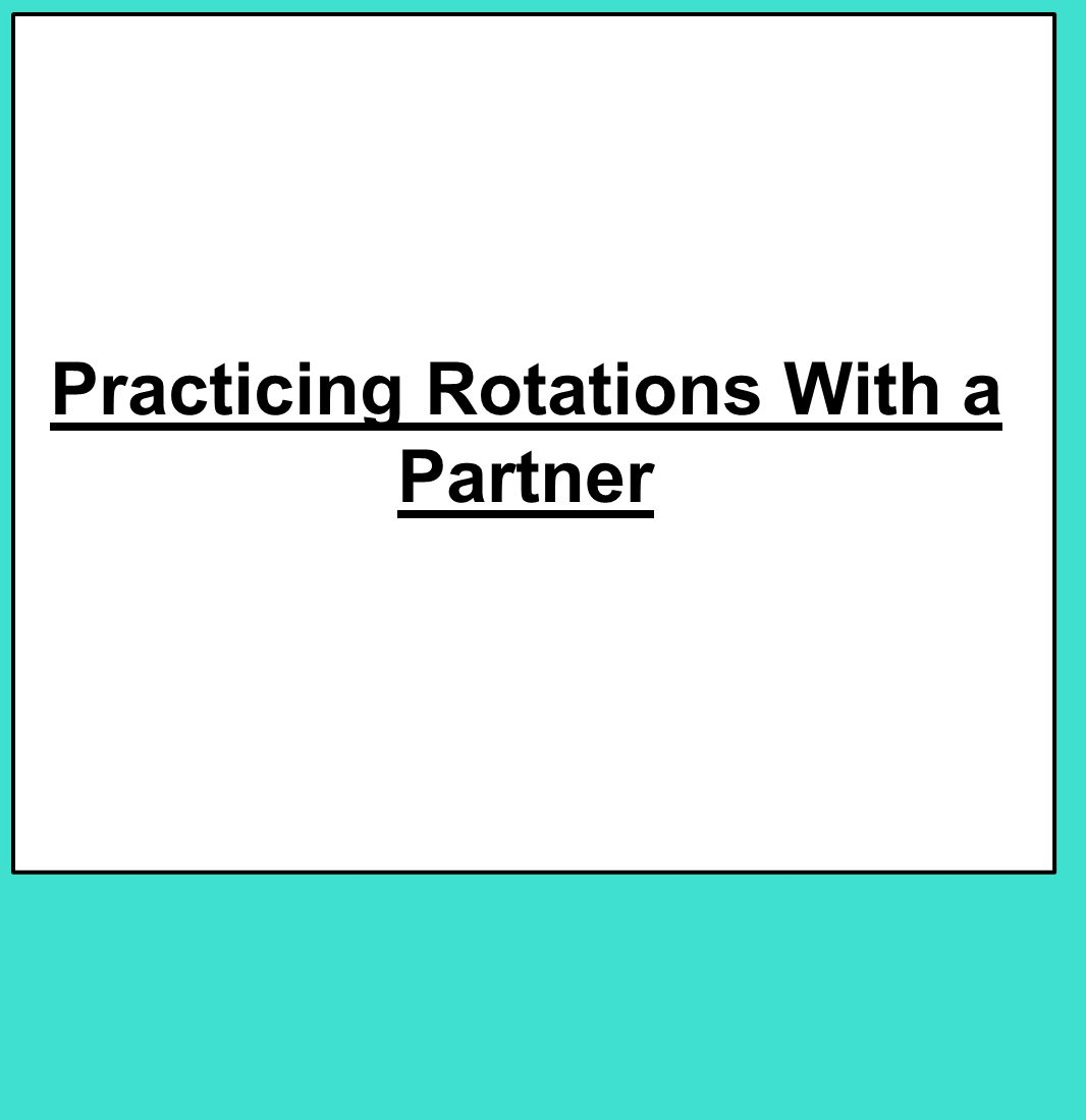 Practicing Rotations With a Partner